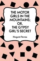 The Motor Girls in the Mountains; or, The Gypsy Girl's Secret ebook by Margaret Penrose