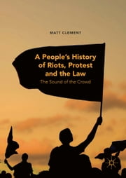 A People's History of Riots, Protest and the Law - The Sound of the Crowd ebook by Matt Clement
