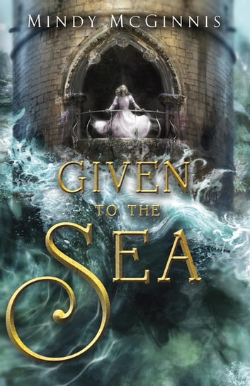 Given to the Sea ebook by Mindy McGinnis