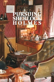 Pursuing Sherlock Holmes ebook by Bill Mason