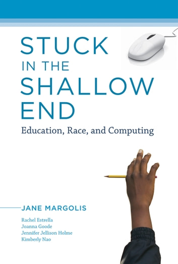 Stuck in the Shallow End - Education, Race, and Computing ebook by Jane Margolis,Jennifer Jellison Holme,Joanna Goode,Kim Nao,Rachel Estrella
