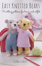 Easy Knitted Bears ebook by Fiona Goble