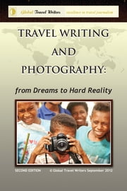 Travel Writing and Photography: from Dreams to Hard Reality ebook by Global Travel Writers