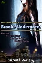 Brooke Undercover Trilogy ebook by Trevon Carter