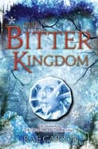 The Bitter Kingdom ebook by Rae Carson