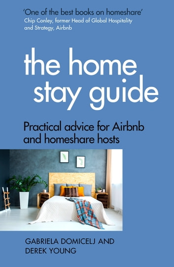 The Home Stay Guide - Practical advice for Airbnb and homeshare hosts ebook by Gabriela Domicelj,Derek Young