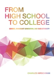 From High School to College - Gender, Immigrant Generation, and Race-Ethnicity ebook by Charles Hirschman