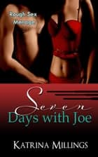 Seven Days with Joe Rough Sex Menage ebook by Katrina Millings