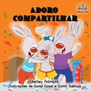 Adoro compartilhar (I Love to Share) Portuguese Language Children's Book - Portuguese Bedtime Collection ebook by Shelley Admont, S.A. Publishing