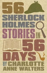 56 Sherlock Holmes Stories in 56 Days ebook by Charlotte Walters