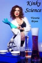 Kinky Science ebook by Victoria Brynn