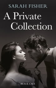 A Private Collection: Black Lace Classics ebook by Sarah Fisher