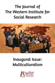 Multiculturalism - Inaugural Issue of the Journal of the Western Institute for Social Research ebook by WISR,Cynthia Lawrence,Heather Watkins,Zak Kondo,Jake Sloan,Osahon Eigbike,Steven Fletcher,Ana Y,Dennis Hastings,Margery Coffey,Sevgi Fernandez,Ronald Mah,Lawrence, Keith,John Bilorusky