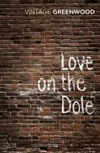 Love On The Dole ebook by Walter Greenwood