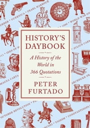 History's Daybook - A History of the World in 366 Quotations ebook by Peter Furtado