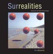 SURREALITIES - Experiments With Digital Photomontages ebook by Harry Borgman