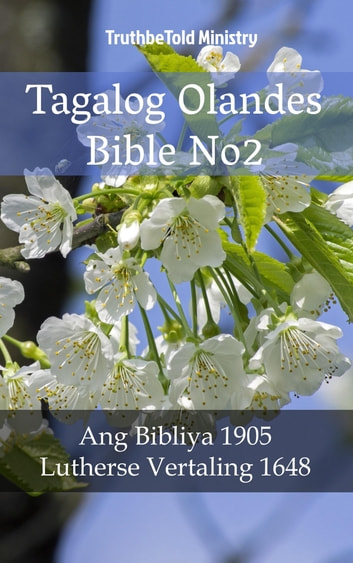 Tagalog Olandes Bible No2 - Ang Bibliya 1905 - Lutherse Vertaling 1648 ebook by TruthBeTold Ministry