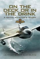 On the Deck or in the Drink - A Naval Aviator's Story ebook by Brian Allen