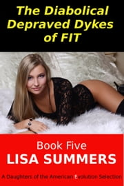 The Diabolical Depraved Dykes of FIT: Book 5 ebook by Lisa Summers