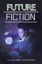 Future Fiction - New Dimensions in International Science Fiction ebook by Bill Campbell, Francesco Verso