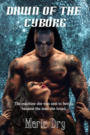 Dawn of the Cyborg ebook by Marie Dry