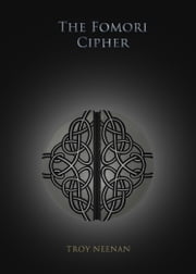 The Fomori Cipher ebook by Troy Neenan