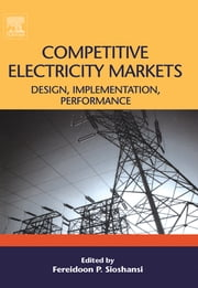 Competitive Electricity Markets - Design, Implementation, Performance ebook by Fereidoon P. Sioshansi