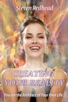 Creating Your Reality ebook by Steven Redhead