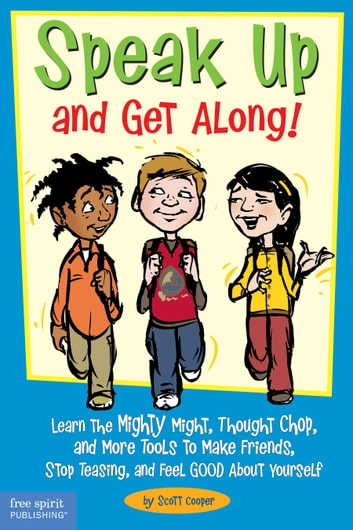 Speak Up and Get Along! - Learn the Mighty Might, Thought Chop, and More Tools to Make Friends, Stop Teasing, and Feel Good About Yourself ebook by Scott Cooper