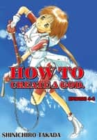 HOW TO CREATE A GOD. - Episode 4-4 ebook by Shinichiro Takada