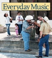 Everyday Music - Exploring Sounds and Cultures ebook by Alan B. Govenar,Paddy Bowman
