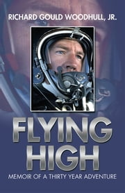 Flying High - Memoir of a Thirty Year Adventure ebook by Richard Gould Woodhull, Jr.