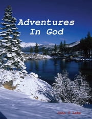 Adventures In God ebook by John G Lake