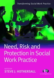 Need, Risk and Protection in Social Work Practice ebook by Steve Hothersall,Mr Mike Maas-Lowit