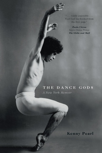 The Dance Gods - A New York Memoir ebook by Kenny Pearl