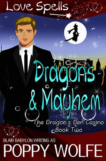 Dragons and Mayhem - A Witches and Dragons Paranormal Romance ebook by Blair Babylon,Poppy Wolfe,Love Spells