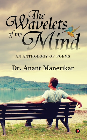 The Wavelets of my mind - An Anthology of Poems ebook by Dr. Anant Manerikar
