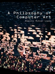 A Philosophy of Computer Art ebook by Dominic Lopes