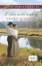 A Hero in the Making (Mills & Boon Love Inspired Historical) (Brides of Simpson Creek, Book 7) ebook by Laurie Kingery