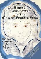 An Eternal Love-Letter to the Girls of Freakie Fries ebook by Don Jyovi Saraswati Di Morgese