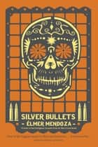 Silver Bullets ebook by Elmer Mendoza, Mark Fried