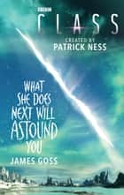 Class: What She Does Next Will Astound You ebook by James Goss