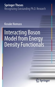 Interacting Boson Model from Energy Density Functionals ebook by Kosuke Nomura