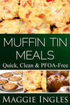 Muffin Tin Meals ebook by Maggie Ingles