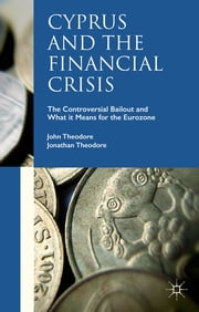 Cyprus and the Financial Crisis - The Controversial Bailout and What it Means for the Eurozone ebook by John Theodore,Jonathan Theodore