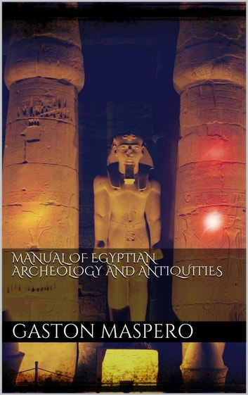 Manual of egyptian Archeology and Antiquities ebook by Gaston Maspero