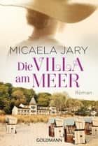 Die Villa am Meer - Roman ebook by Micaela Jary