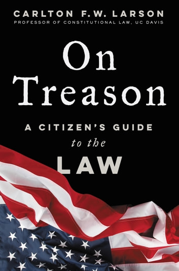 On Treason - A Citizen's Guide to the Law ebook by Carlton F. W. Larson