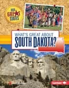 What's Great about South Dakota? ebook by Mary Meinking