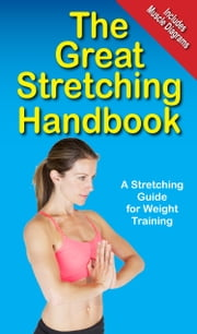 The Great Stretching Handbook - A Stretching Guide for Weight Training ebook by Mike Jespersen